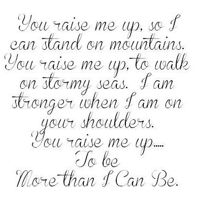 Josh Groban, You Raise Me Up. Wow, do I love this song..