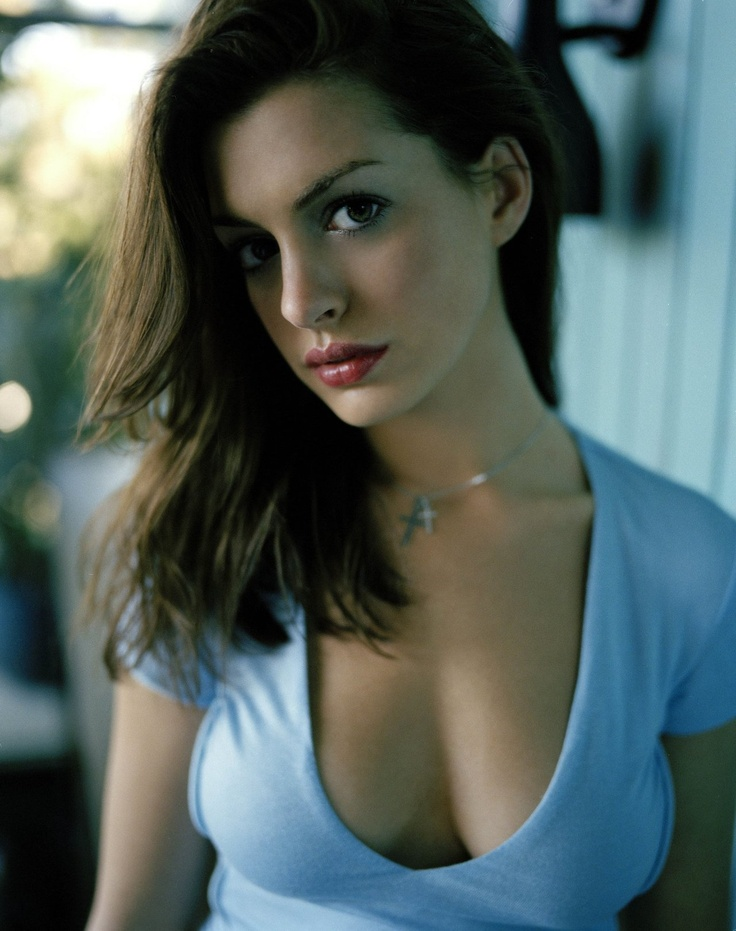 Anne Hathaway. I love v-neck shirts that show off my lady parts.