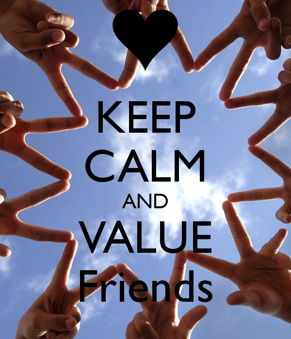 KEEP CALM AND VALUE Friends I wish I could get a poster like this
