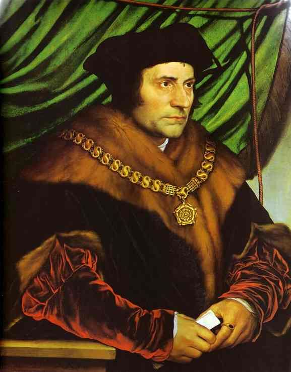 Sir Thomas More -  Lord Chancellor of England, Lawyer, Author, Statesman, Humanist Scholar and Catholic Saint (Canonized by Pope Pius XI in 1935) Born February 7, 1478 - Executed July 6, 1535 (by Order of King Henry VIII) -personal advisor to King Henry VIII