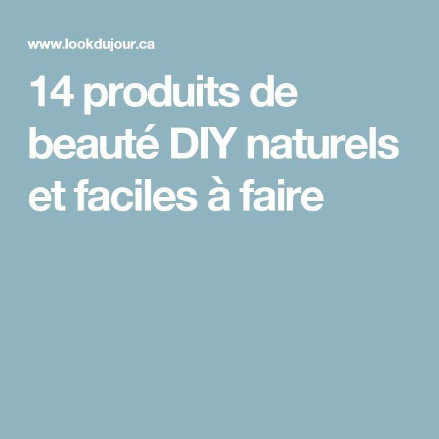 14 produits de beauté DIY naturels et faciles à faire