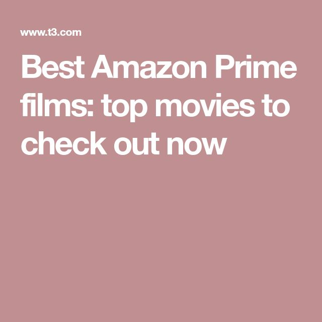 Best Amazon Prime films: top movies to check out now