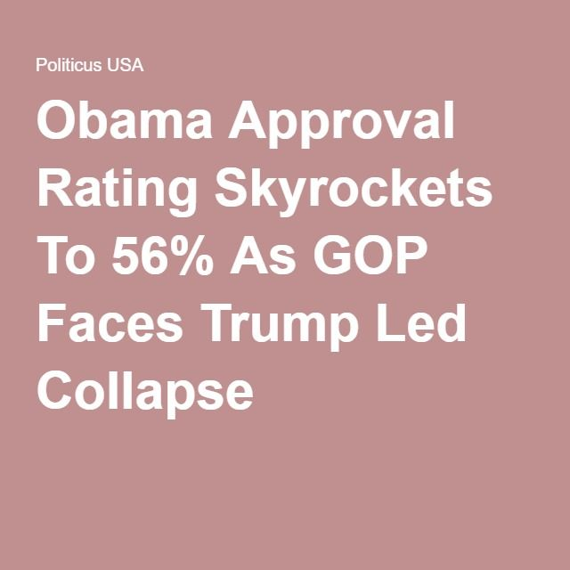 Obama Approval Rating Skyrockets To 56% As GOP Faces Trump Led Collapse