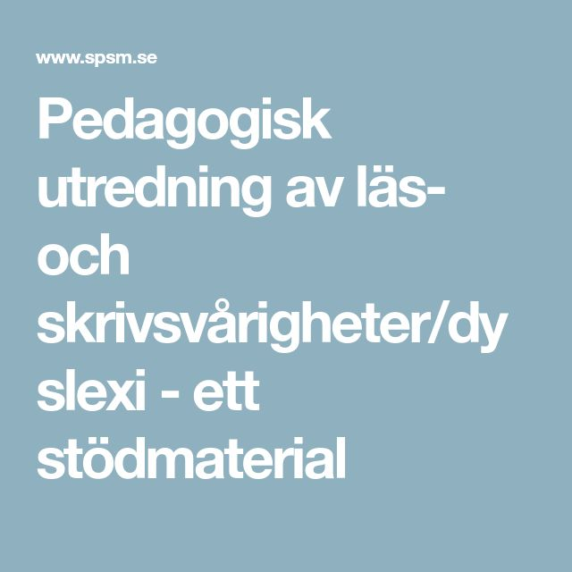 Pedagogisk utredning av läs- och skrivsvårigheter/dyslexi - ett stödmaterial