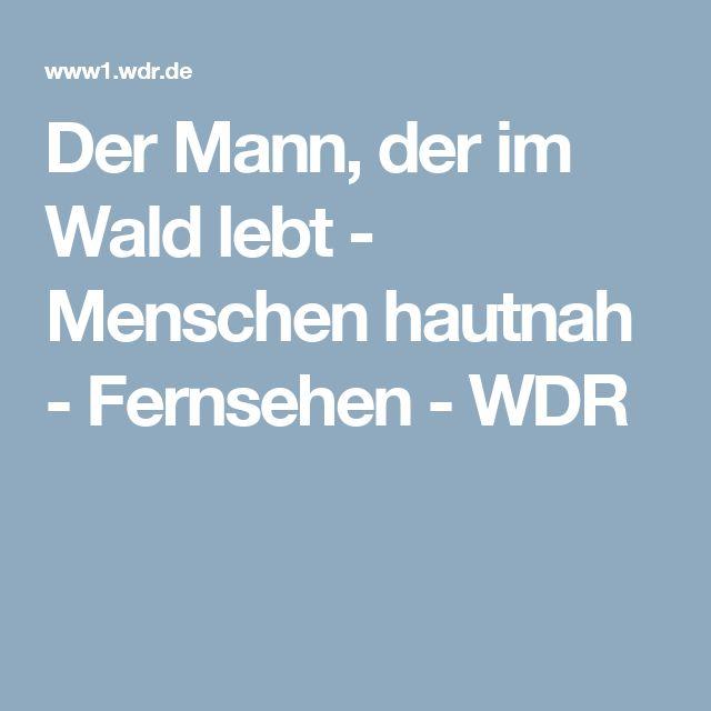 Der Mann, der im Wald lebt - Menschen hautnah - Fernsehen - WDR