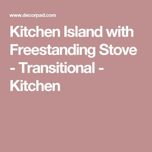 Kitchen Island with Freestanding Stove - Transitional - Kitchen