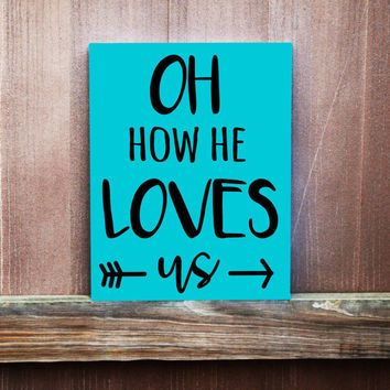 Canvas Art Home Decor Oh How He Loves Us Hand Painted Canvas, Bible Verse, Inspirational Quote, Home Decor, Wall Sign, Christian Sign