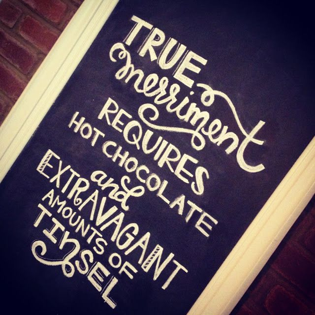 """Christmas chalkboard. """"True merriment requires hot chocolate and extravagant amounts of tinsel."""""""