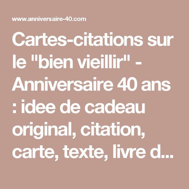 """Cartes-citations sur le """"bien vieillir"""" - Anniversaire 40 ans : idee de cadeau original, citation, carte, texte, livre d'or"""