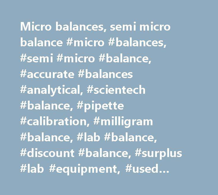 Micro balances, semi micro balance #micro #balances, #semi #micro #balance, #accurate #balances #analytical, #scientech #balance, #pipette #calibration, #milligram #balance, #lab #balance, #discount #balance, #surplus #lab #equipment, #used #scale, #used #balances, #precision #scale, #carat #scale, #high #resolution, #precision #weighing #balances…