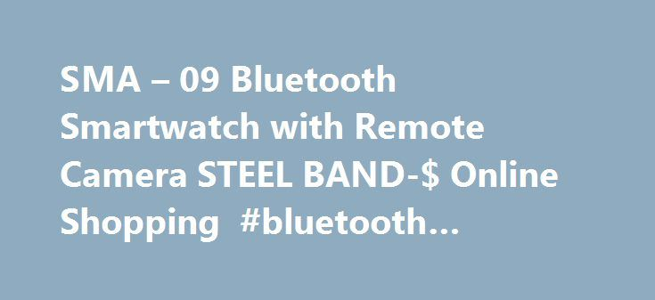 SMA – 09 Bluetooth Smartwatch with Remote Camera STEEL BAND-$ Online Shopping #bluetooth #remote #desktop http://pittsburgh.remmont.com/sma-09-bluetooth-smartwatch-with-remote-camera-steel-band-online-shopping-bluetooth-remote-desktop/  # SMA – 09 Bluetooth Smartwatch with Remote Camera Description Product FAQ Customer Reviews Shipping & Payment Wholesale Inquiry Main Features:– Heart rate monitor:built-in imported optical sensor, test and record your heartbeats – Information pushing:it…