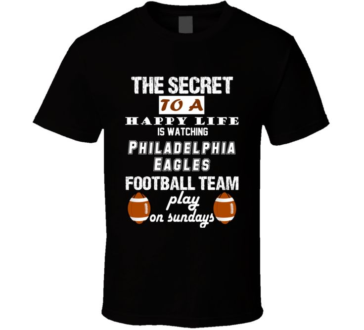 The Secret To A Happy Life Is Watching Philadelphia Eagles Football Team Play On Sundays