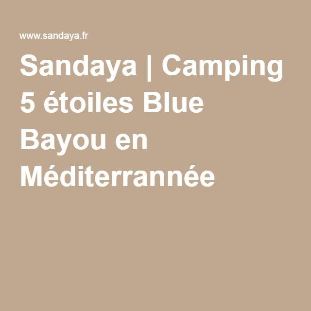 Sandaya | Camping 5 étoiles Blue Bayou en Méditerrannée