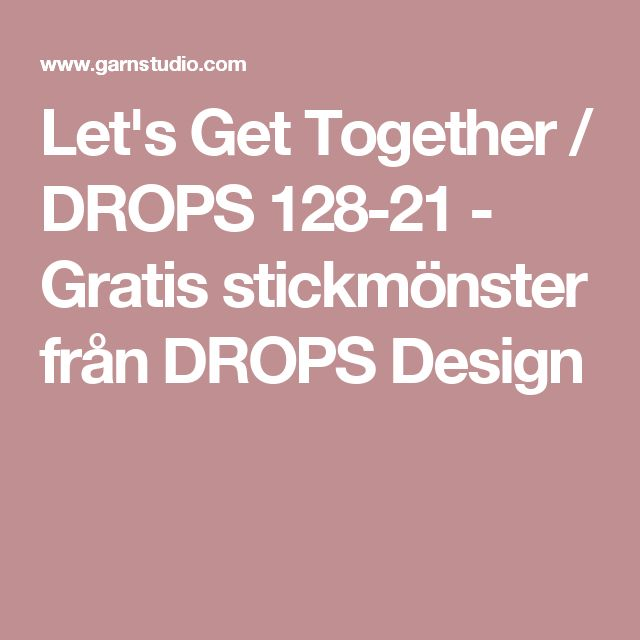 Let's Get Together / DROPS 128-21 - Gratis stickmönster från DROPS Design