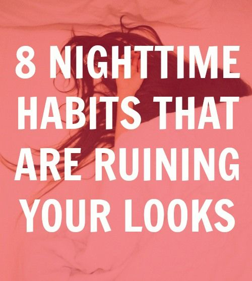 8 Nighttime Habits That Are Ruining Your Looks