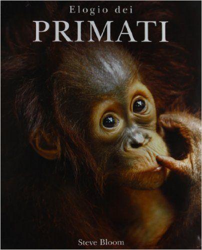 Amazon.it: Elogio dei primati - Steve Bloom - Libri