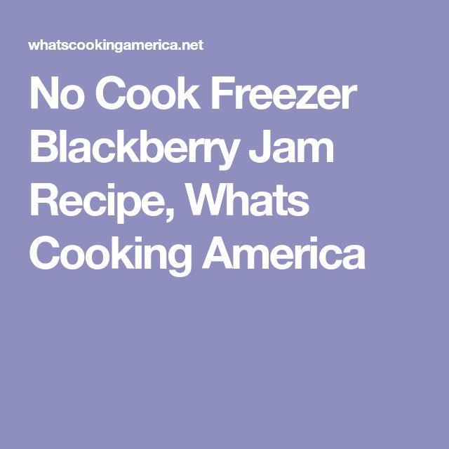 No Cook Freezer Blackberry Jam Recipe, Whats Cooking America