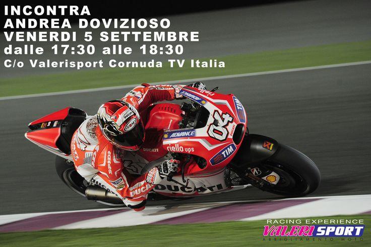 Come and Meet #AndreaDovizioso Team #Ducati #MotoGP Venerdì 5 Settembre 2014 RACING EXPERIENCE VALERISPORT