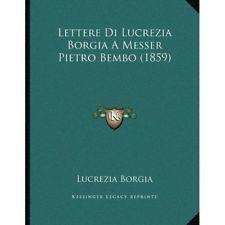 Lettere Di Lucrezia Borgia a Messer Pietro Bembo (1859) - Paperback NEW Lucrezia