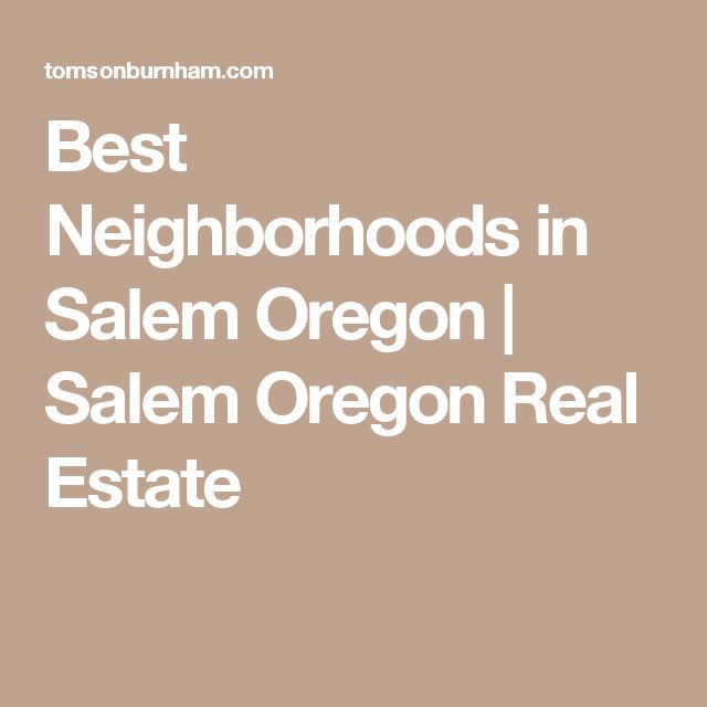 Best Neighborhoods in Salem Oregon | Salem Oregon Real Estate