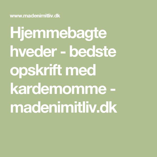 Hjemmebagte hveder - bedste opskrift med kardemomme - madenimitliv.dk