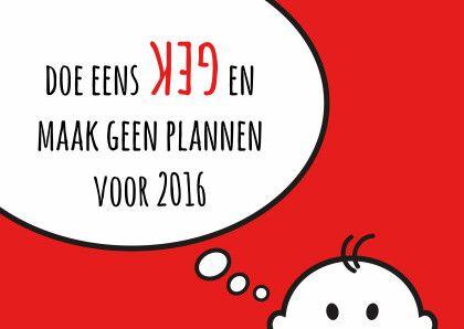 Doe eens gek en maak geen plannen voor 2016 ! Grappige tekstwolk met wens voor het nieuwe jaar. Design: Els Lucker Design Te vinden op: www.kaartje2go.nl