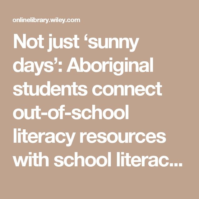 Not just 'sunny days': Aboriginal students connect out-of-school literacy resources with school literacy practices - Wiltse - 2014 - Literacy -  Wiley Online Library