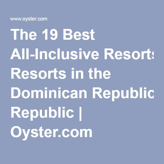 The 19 Best All-Inclusive Resorts in the Dominican Republic | Oyster.com