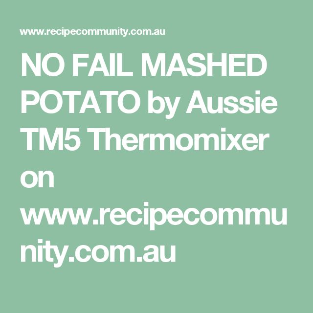 NO FAIL MASHED POTATO by Aussie TM5 Thermomixer on www.recipecommunity.com.au