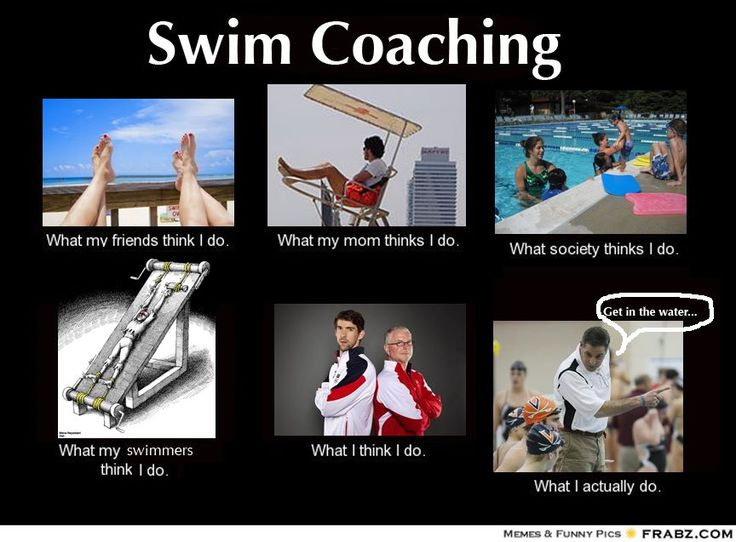 I'm not a coach but I thought it was funny and true. Haha And the swimmers would be correct!!