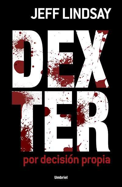 Dexter por decisión propia // Jeff Lindsay // UMBRIEL THRILLER