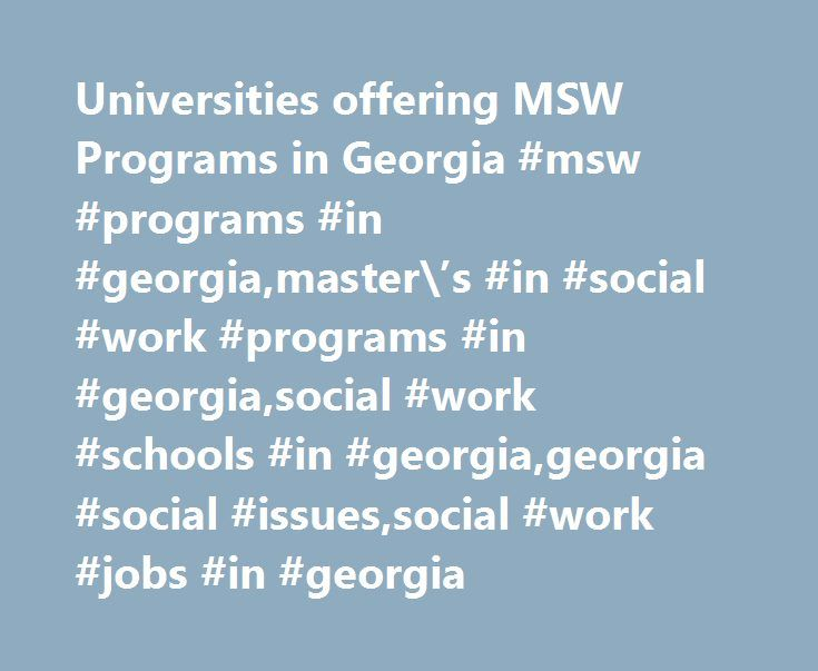 Universities offering MSW Programs in Georgia #msw #programs #in #georgia,master\'s #in #social #work #programs #in #georgia,social #work #schools #in #georgia,georgia #social #issues,social #work #jobs #in #georgia http://guyana.remmont.com/universities-offering-msw-programs-in-georgia-msw-programs-in-georgiamasters-in-social-work-programs-in-georgiasocial-work-schools-in-georgiageorgia-social-issuessocial-work/  # MSW Programs in Georgia Earn a Master of Social Work degree online from…