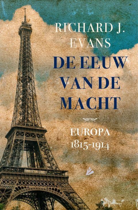 De eeuw van de macht: Europa 1815-1914 - Richard J.  Evans - geschiedenis | Richard J. Evans geeft een volledige beschrijving van de revoluties, de oorlogen en de opbouw van rijken die de negentiende eeuw markeerden. 'De eeuw van de macht' is een boek van een historicus op het hoogtepunt van zijn kunnen en essentieel voor iedereen die probeert inzicht te krijgen in het Europa van toen én nu.