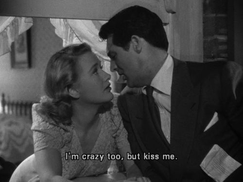 """""""I'm crazy too, but kiss me."""" Cary Grant"""
