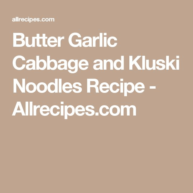 Butter Garlic Cabbage and Kluski Noodles Recipe - Allrecipes.com