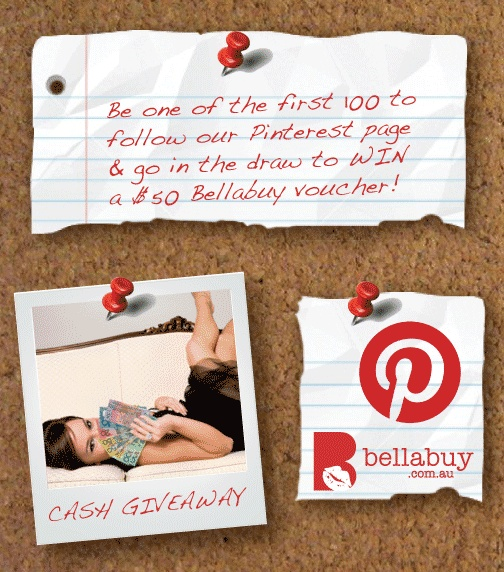 Be one of the first 100 to follow our Pinterest page and go in the draw to WIN a 50 dollar Bellabuy voucher.