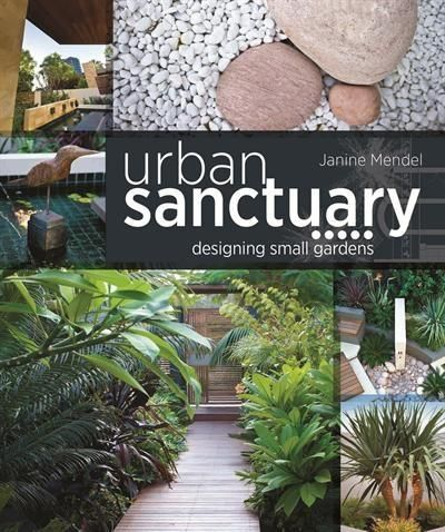 Booktopia Has Urban Sanctuary, Designing Small Australian Gardens By Janine  Mendel. Buy A Discounted Hardcover Of Urban Sanctuary Online From  Australiau0027s ...