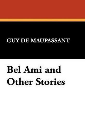 Bel Ami and Other Stories, by Guy de Maupassant (Paperback)