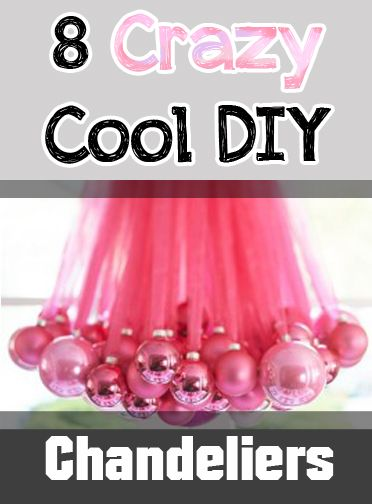 8 Crazy Cool DIY Chandeliers- there are some cute ones