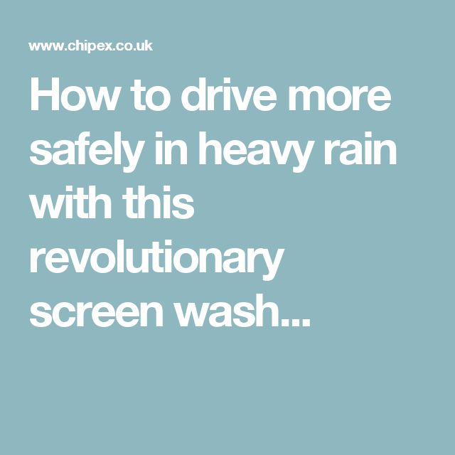 How to drive more safely in heavy rain with this revolutionary screen wash...