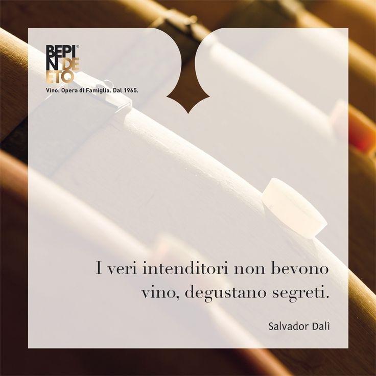 I veri intenditori non bevono vino, degustano segreti. (Salvador Dalì) #BepindeEto #Vino_Opera_di_Famiglia -- True connoisseurs do not drink wine: they taste secrets (Salvador Dalí) #BepindeEto #Vino_Opera_di_Famiglia