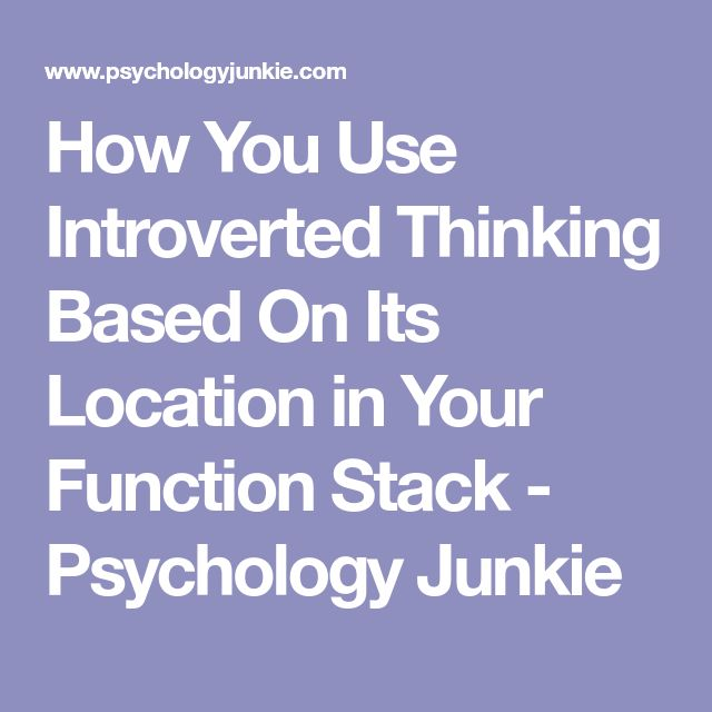 How You Use Introverted Thinking Based On Its Location in Your Function Stack - Psychology Junkie