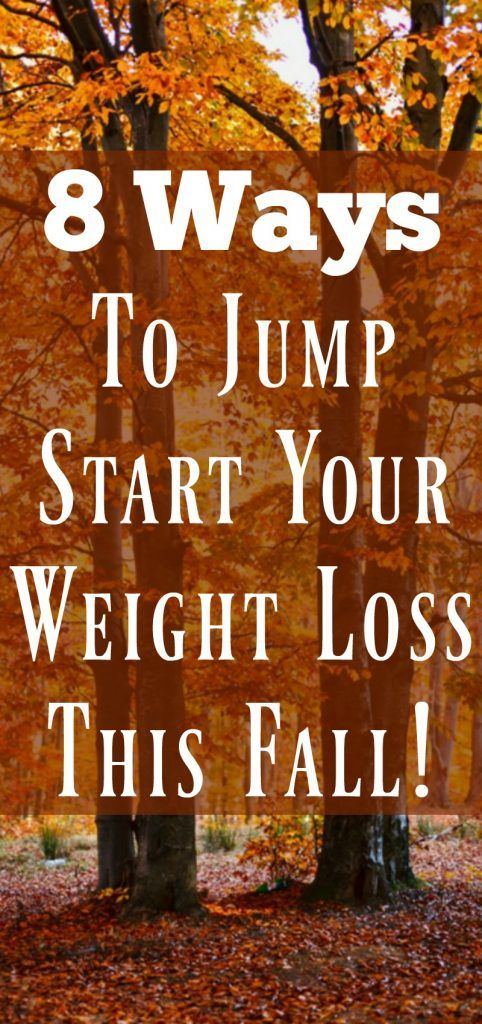 8 Ways to Jump Start You Weight Loss This Fall