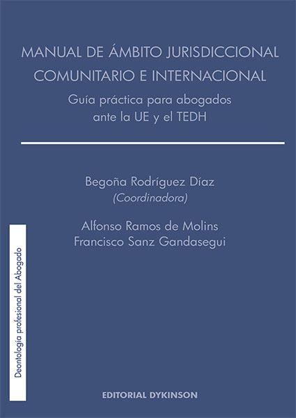 Manual de ámbito jurisdiccional comunitario e internacional : guía práctica para abogados ante la UE y el TEDH / Alfonso Ramos de Molins, Francisco Sanz Gandasegui.    Dykinson, 2015
