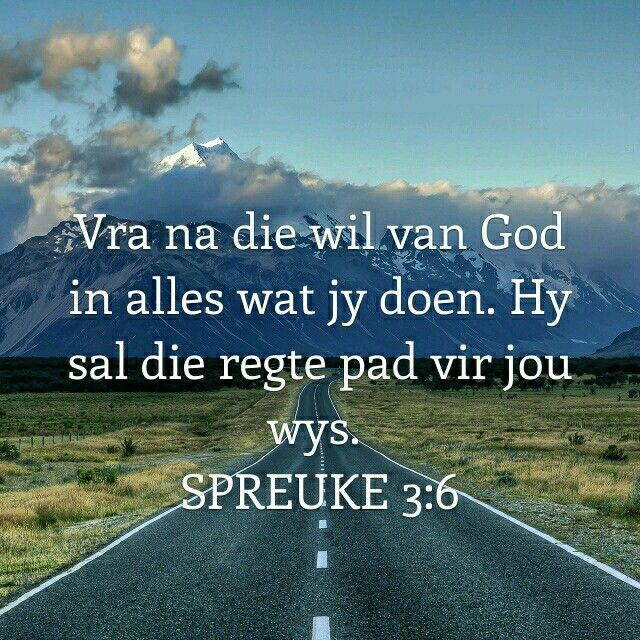 Spreuke 3:6 God is groot. Niks is onmoontlik vir Hom nie.