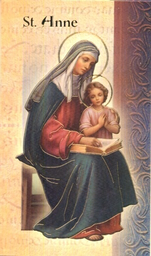 Prayer to St. Anne ~ Good St. Anne, you were especially favored by God to be the mother of the most holy Virgin Mary, the Mother of our Savior. By your power with your most pure daughter and with her divine Son, kindly obtain for us the grace and the favor we now seek. Please secure for us also forgiveness of our past sins, the strength to perform faithfully our daily duties and the help we need to persevere in the love of Jesus and Mary. Amen.