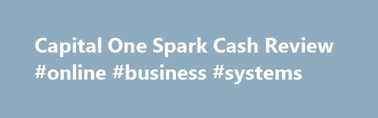 Capital One Spark Cash Review #online #business #systems http://busines.remmont.com/capital-one-spark-cash-review-online-business-systems/  #business credit cards # Credit Cards Banking Investing Mortgages Loans Insurance Credit Cards Banking Investing Mortgages Loans Insurance Nerdwallet Review If your business needs a straightforward cash rewards credit card, the Capital One® Spark® Cash for Business is a solid option. It offers 2% back on all of your purchases and there's no annual…