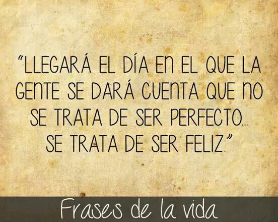 No se trata de ser perfecto, se trata de ser feliz...