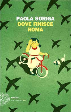 Paola Soriga, Dove finisce Roma, Stile libero Big - DISPONIBILE ANCHE IN EBOOK