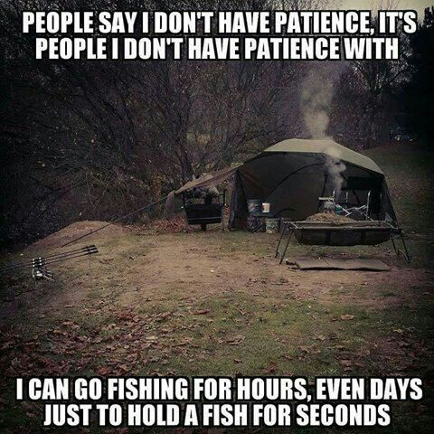 I have plenty of patience...for fishing